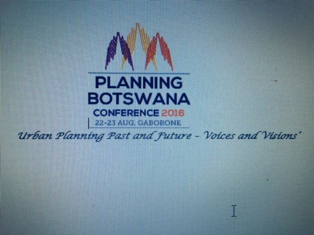 Planning Botswana Conference 2016: Urban Planning Past and Future - Voices and Visions